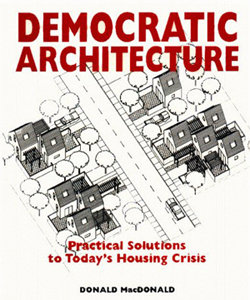 Democratic Architecture: Practical Solutions to Today's Housing Crisis